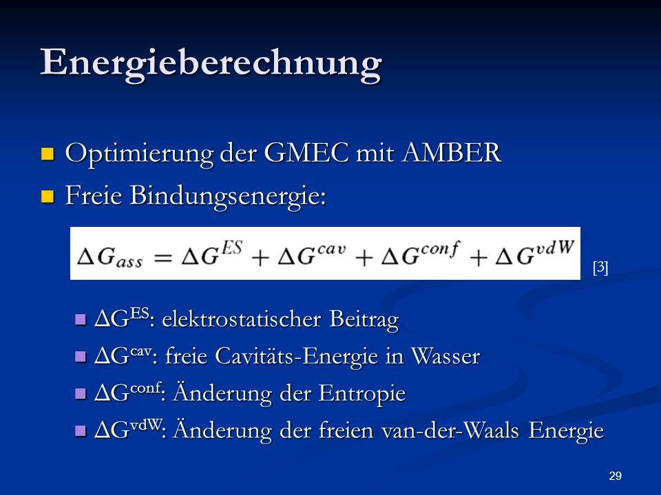 29 Energieberechnung Optimierung der GMEC mit AMBER Optimierung der GMEC mit AMBER Freie Bindungsenergie: Freie Bindungsenergie: [3] ΔG ES : elektrost