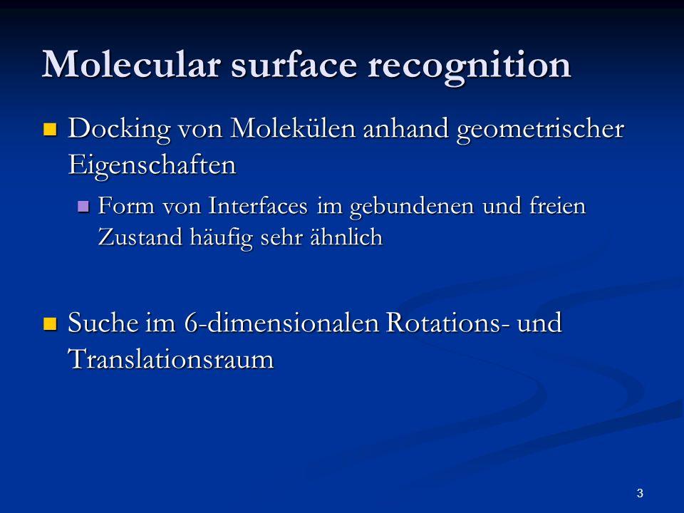 3 Molecular surface recognition Docking von Molekülen anhand geometrischer Eigenschaften Docking von Molekülen anhand geometrischer Eigenschaften Form