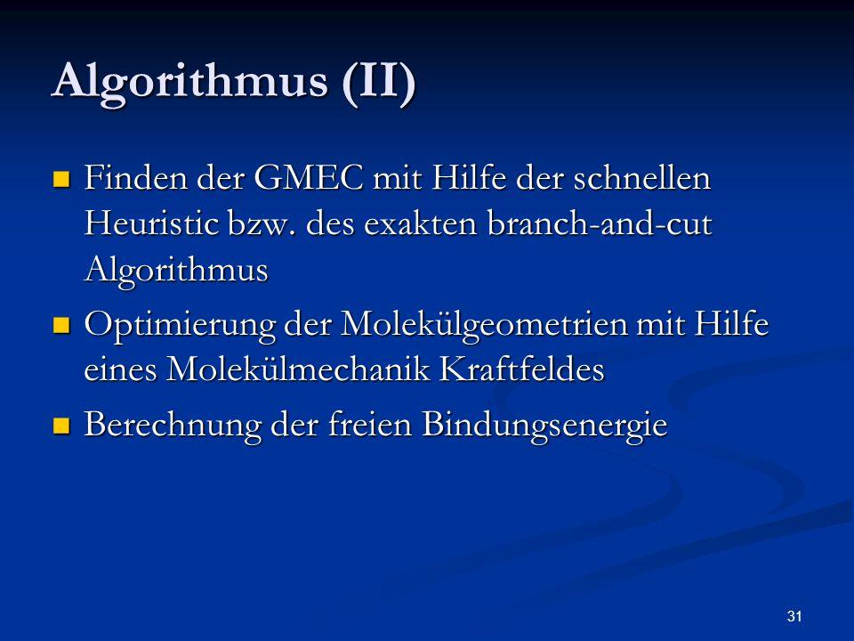 31 Algorithmus (II) Finden der GMEC mit Hilfe der schnellen Heuristic bzw. des exakten branch-and-cut Algorithmus Finden der GMEC mit Hilfe der schnel