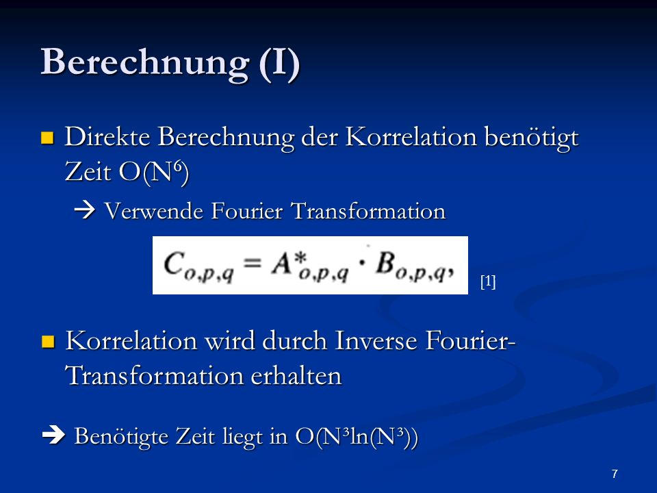 7 Berechnung (I) Direkte Berechnung der Korrelation benötigt Zeit O(N 6 ) Direkte Berechnung der Korrelation benötigt Zeit O(N 6 ) Verwende Fourier Tr