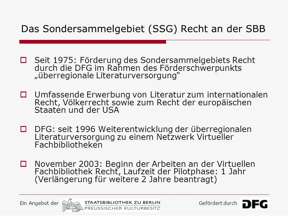 Ein Angebot derGefördert durch Für weitere Informationen … http://www.vifa-recht.de (demnächst) http://www.vifa-recht.de http://ssgrecht.staatsbibliothek-berlin.de/ … oder eine Mail an: gerd.theerkorn@sbb.spk-berlin.de gerd.theerkorn@sbb.spk-berlin.de nina.causemann@sbb.spk-berlin.de