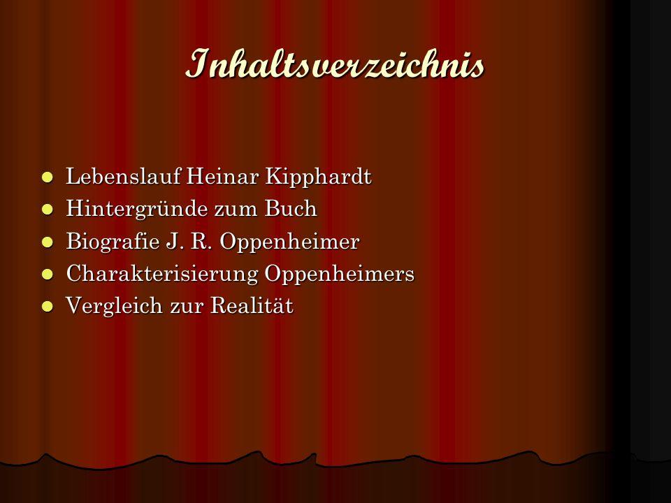 Inhaltsverzeichnis Lebenslauf Heinar Kipphardt Lebenslauf Heinar Kipphardt Hintergründe zum Buch Hintergründe zum Buch Biografie J. R. Oppenheimer Bio