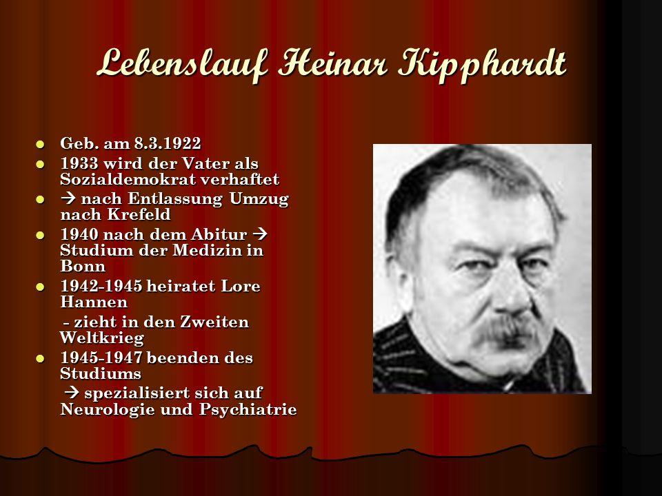Lebenslauf Heinar Kipphardt Geb. am 8.3.1922 Geb. am 8.3.1922 1933 wird der Vater als Sozialdemokrat verhaftet 1933 wird der Vater als Sozialdemokrat
