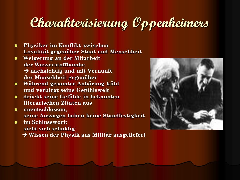 Charakterisierung Oppenheimers Physiker im Konflikt zwischen Physiker im Konflikt zwischen Loyalität gegenüber Staat und Menschheit Loyalität gegenübe