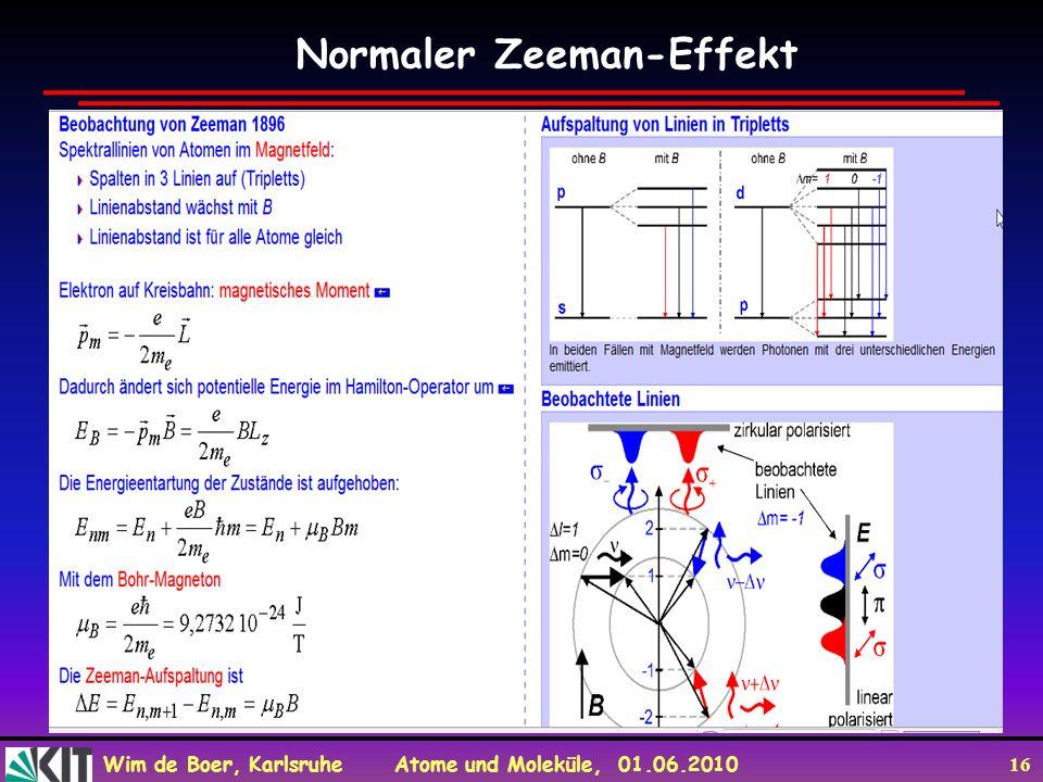 Wim de Boer, Karlsruhe Atome und Moleküle, 01.06.2010 16 Normaler Zeeman-Effekt