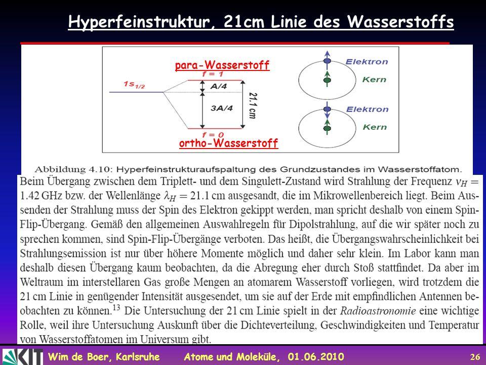 Wim de Boer, Karlsruhe Atome und Moleküle, 01.06.2010 26 Hyperfeinstruktur, 21cm Linie des Wasserstoffs para-Wasserstoff ortho-Wasserstoff
