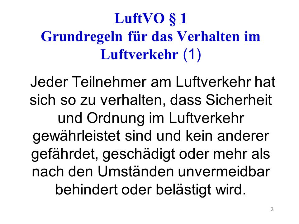 3 LuftVG § 1 Freiheit des Luftraums (1) Die Benutzung des Luftraums durch Luftfahrzeuge ist frei, soweit sie nicht durch dieses Gesetz und durch die zu seiner Durchführung erlassenen Rechtsvorschriften beschränkt wird.