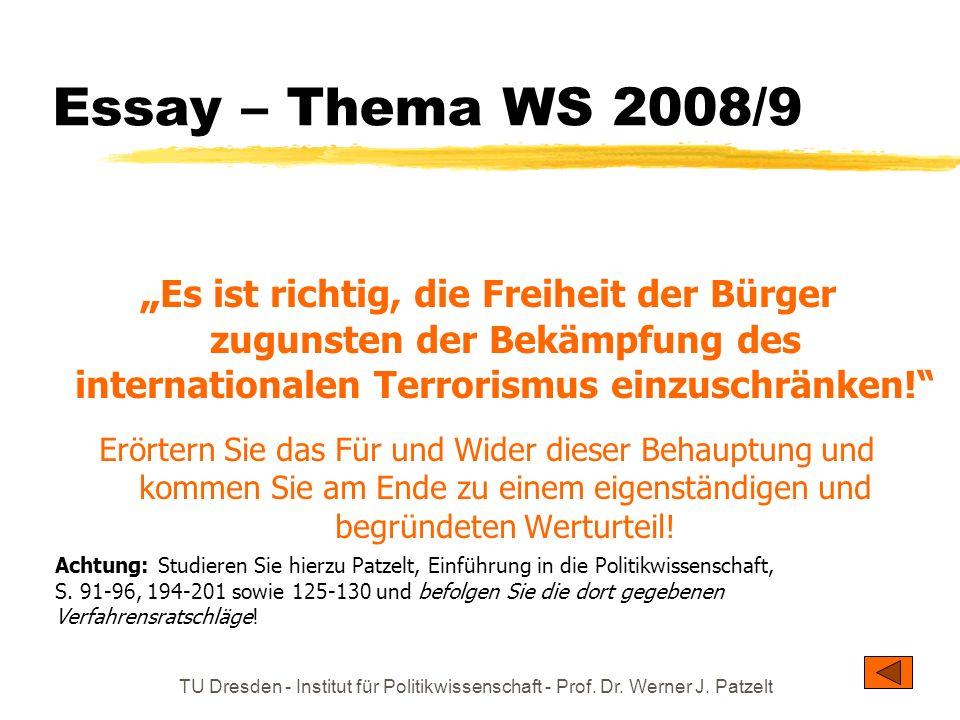 TU Dresden - Institut für Politikwissenschaft - Prof. Dr. Werner J. Patzelt Essay – Thema WS 2008/9 Es ist richtig, die Freiheit der Bürger zugunsten