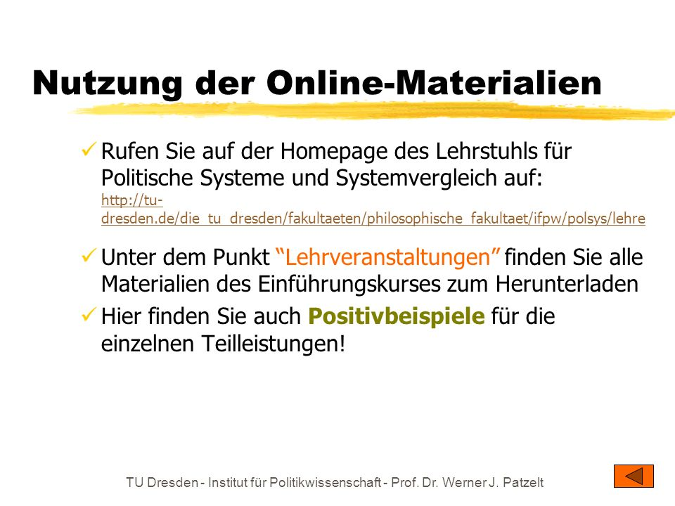 TU Dresden - Institut für Politikwissenschaft - Prof. Dr. Werner J. Patzelt Nutzung der Online-Materialien Rufen Sie auf der Homepage des Lehrstuhls f