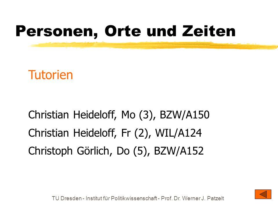 TU Dresden - Institut für Politikwissenschaft - Prof. Dr. Werner J. Patzelt Personen, Orte und Zeiten Tutorien Christian Heideloff, Mo (3), BZW/A150 C