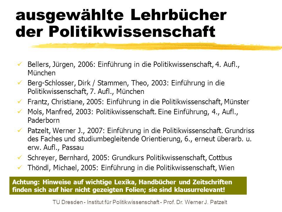 TU Dresden - Institut für Politikwissenschaft - Prof. Dr. Werner J. Patzelt ausgewählte Lehrbücher der Politikwissenschaft Bellers, Jürgen, 2006: Einf