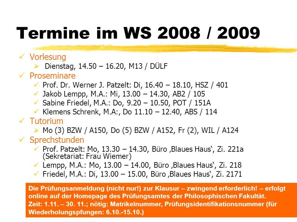 TU Dresden - Institut für Politikwissenschaft - Prof. Dr. Werner J. Patzelt Termine im WS 2008 / 2009 Vorlesung Dienstag, 14.50 – 16.20, M13 / DÜLF Pr