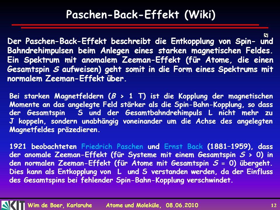 Wim de Boer, Karlsruhe Atome und Moleküle, 08.06.2010 12 Der Paschen-Back-Effekt beschreibt die Entkopplung von Spin- und Bahndrehimpulsen beim Anlege