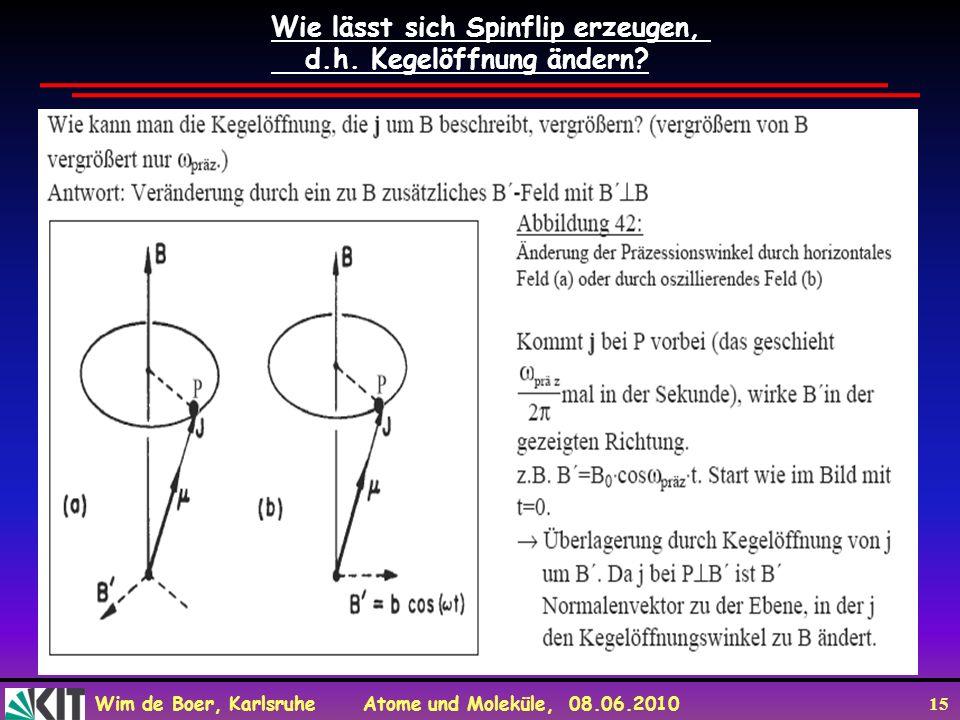 Wim de Boer, Karlsruhe Atome und Moleküle, 08.06.2010 15 Wie lässt sich Spinflip erzeugen, d.h.