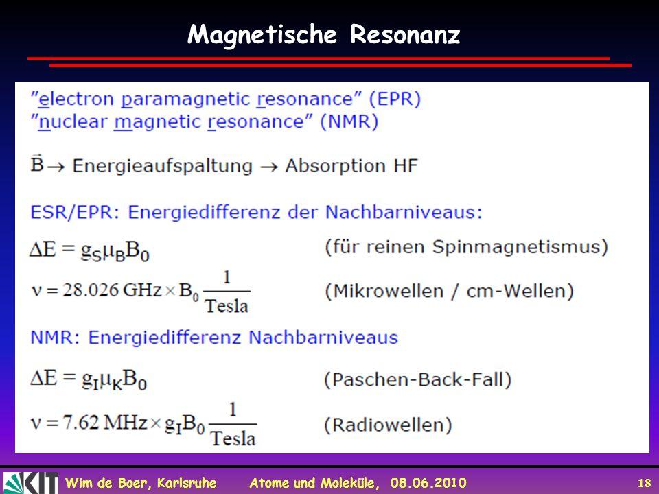 Wim de Boer, Karlsruhe Atome und Moleküle, 08.06.2010 18 Magnetische Resonanz