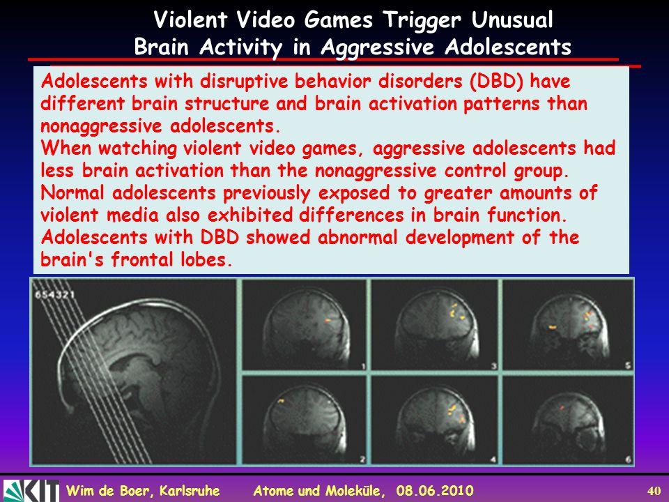 Wim de Boer, Karlsruhe Atome und Moleküle, 08.06.2010 40 Adolescents with disruptive behavior disorders (DBD) have different brain structure and brain activation patterns than nonaggressive adolescents.