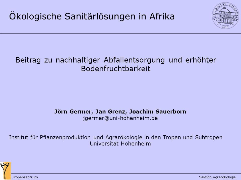 Ökologische Sanitärlösungen in Afrika Jörn Germer, Jan Grenz, Joachim Sauerborn jgermer@uni-hohenheim.de Institut für Pflanzenproduktion und Agrarökol