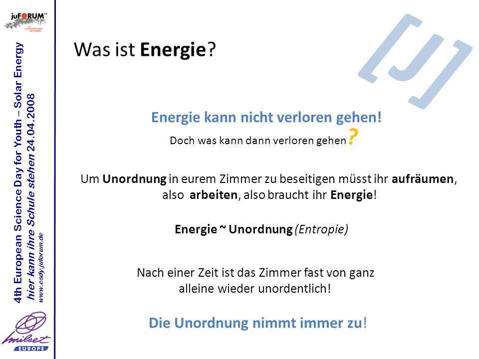 Was ist Energie? Um Unordnung in eurem Zimmer zu beseitigen müsst ihr aufräumen, also arbeiten, also braucht ihr Energie! Energie kann nicht verloren
