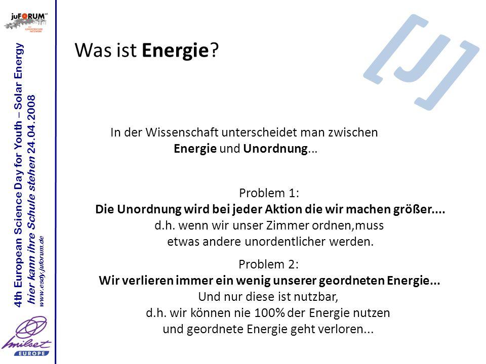 Was ist Energie? Problem 1: Die Unordnung wird bei jeder Aktion die wir machen größer.... d.h. wenn wir unser Zimmer ordnen,muss etwas andere unordent