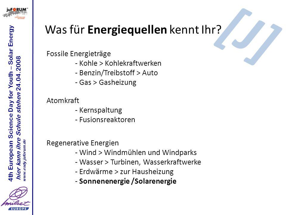 Was für Energiequellen kennt Ihr? Fossile Energieträge - Kohle > Kohlekraftwerken - Benzin/Treibstoff > Auto - Gas > Gasheizung Regenerative Energien