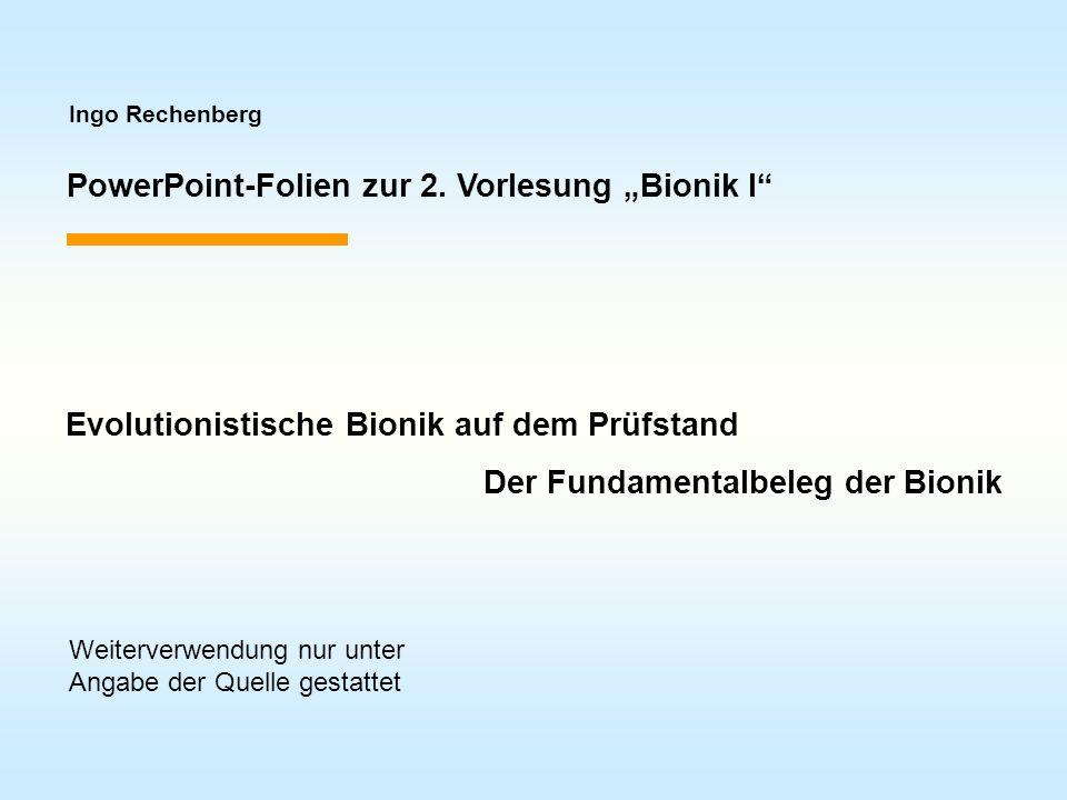Ingo Rechenberg PowerPoint-Folien zur 2. Vorlesung Bionik I Evolutionistische Bionik auf dem Prüfstand Der Fundamentalbeleg der Bionik Weiterverwendun