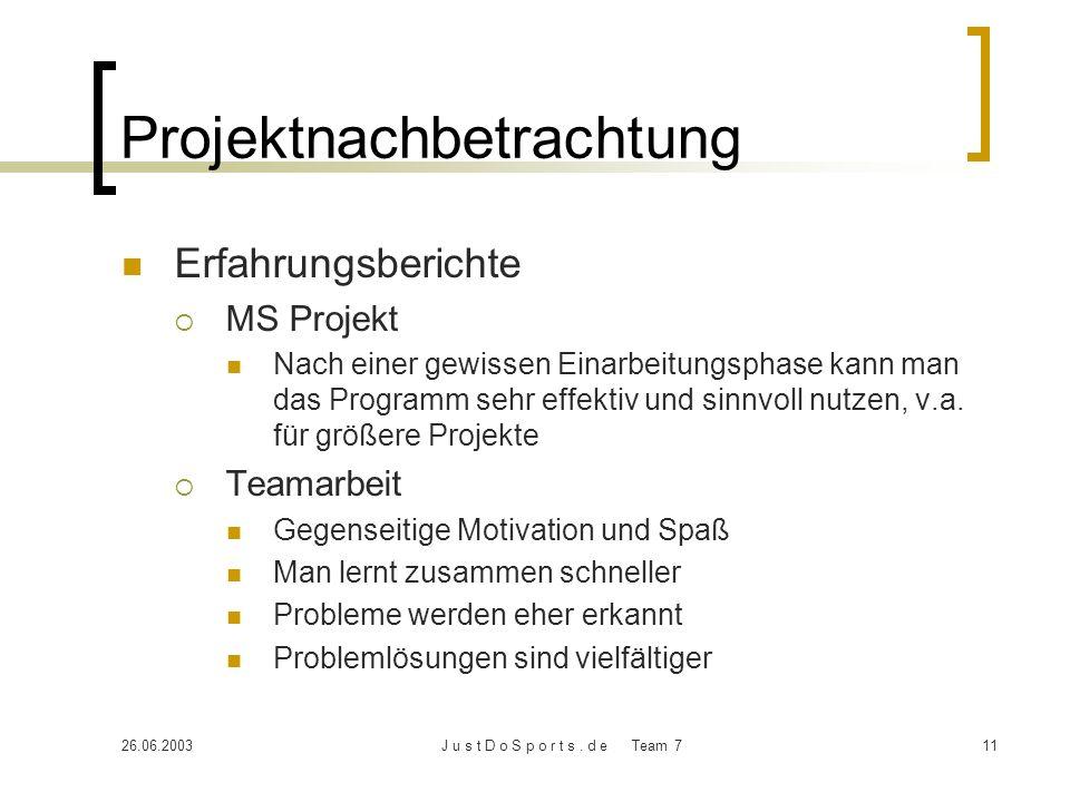 26.06.2003J u s t D o S p o r t s. d e Team 711 Projektnachbetrachtung Erfahrungsberichte MS Projekt Nach einer gewissen Einarbeitungsphase kann man d