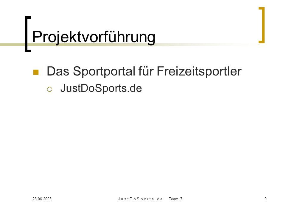 26.06.2003J u s t D o S p o r t s. d e Team 79 Projektvorführung Das Sportportal für Freizeitsportler JustDoSports.de