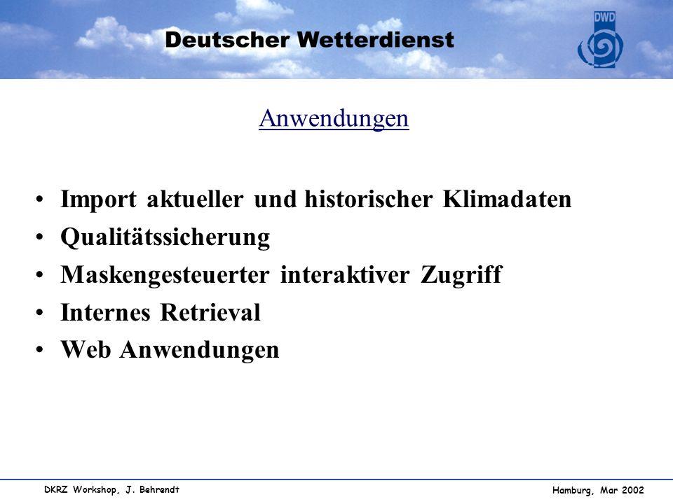 Hamburg, Mar 2002 DKRZ Workshop, J. Behrendt Anwendungen Import aktueller und historischer Klimadaten Qualitätssicherung Maskengesteuerter interaktive
