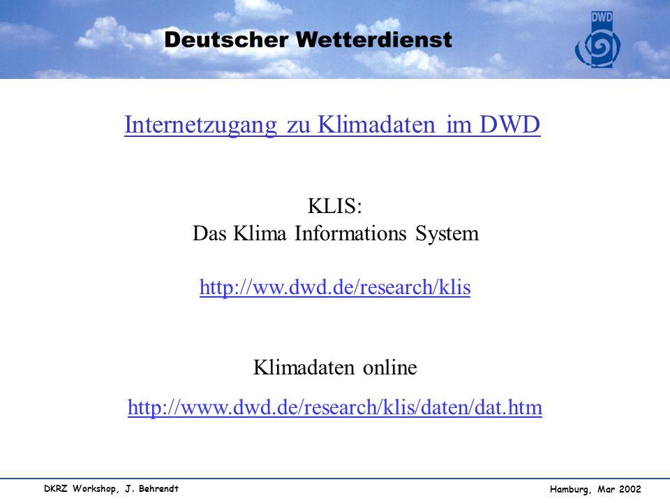 Hamburg, Mar 2002 DKRZ Workshop, J. Behrendt Internetzugang zu Klimadaten im DWD KLIS: Das Klima Informations System http://ww.dwd.de/research/klis ht
