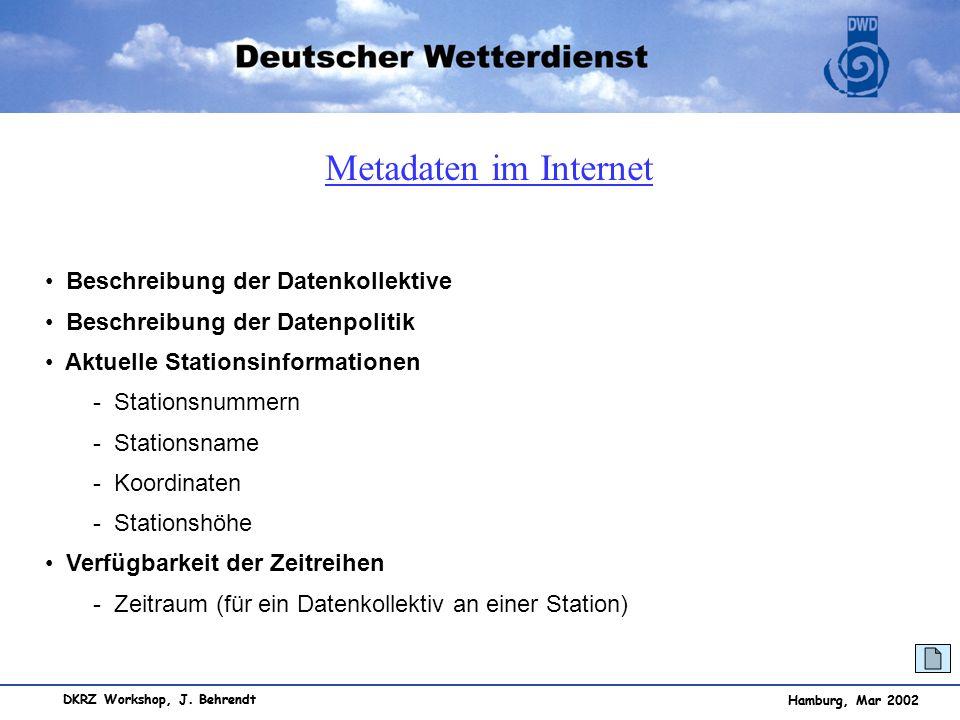 Hamburg, Mar 2002 DKRZ Workshop, J. Behrendt Metadaten im Internet Beschreibung der Datenkollektive Beschreibung der Datenpolitik Aktuelle Stationsinf