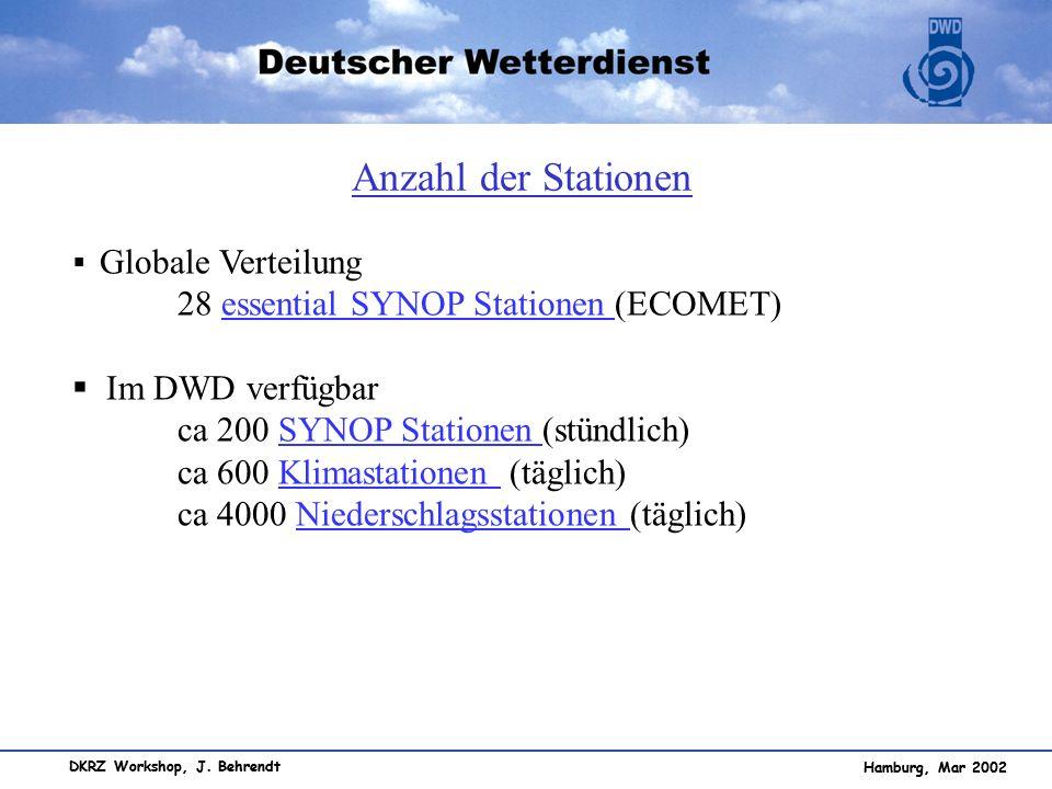 Hamburg, Mar 2002 DKRZ Workshop, J. Behrendt Globale Verteilung 28 essential SYNOP Stationen (ECOMET)essential SYNOP Stationen Im DWD verfügbar ca 200