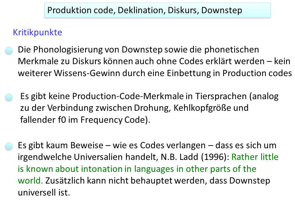Produktion code, Deklination, Diskurs, Downstep Die phonetischen Merkmale zu Beginn/am Ende einer Äußerung werden im Diskurs als Merkmal von Thema-Wechsel eingesetzt Deklination wird in einigen Sprachen als Downstep phonologisiert d.h.