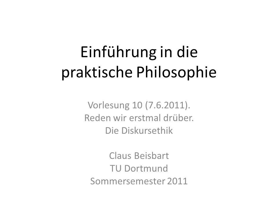 Einführung in die praktische Philosophie Vorlesung 10 (7.6.2011). Reden wir erstmal drüber. Die Diskursethik Claus Beisbart TU Dortmund Sommersemester