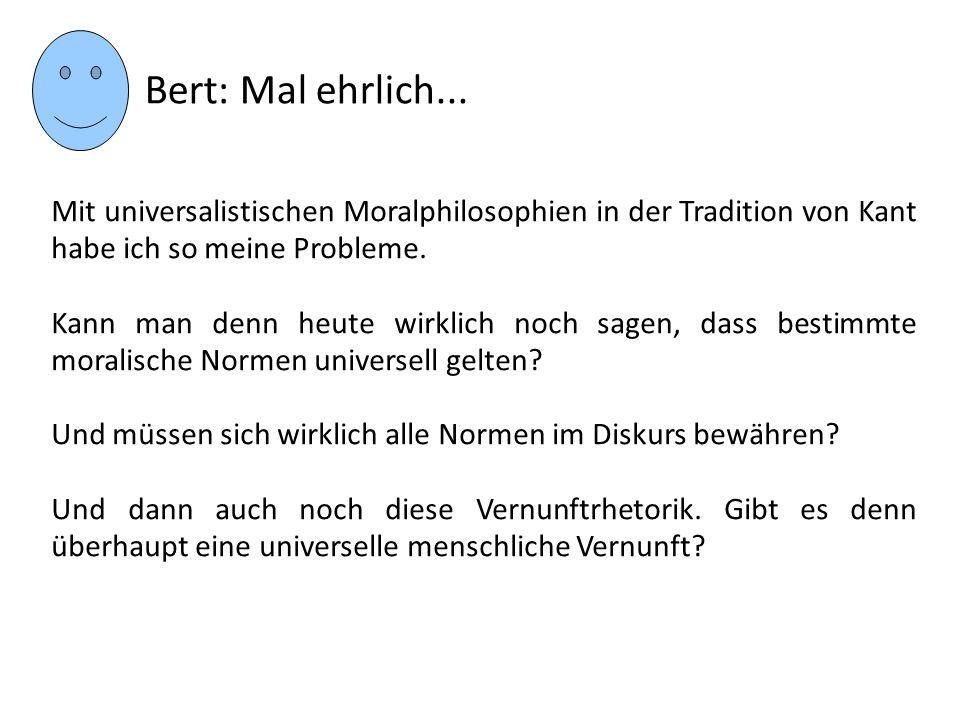 Mit universalistischen Moralphilosophien in der Tradition von Kant habe ich so meine Probleme. Kann man denn heute wirklich noch sagen, dass bestimmte