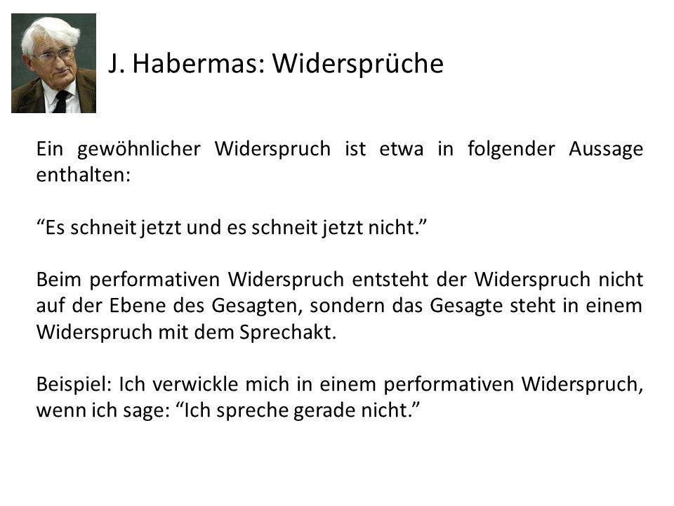 J. Habermas: Widersprüche Ein gewöhnlicher Widerspruch ist etwa in folgender Aussage enthalten: Es schneit jetzt und es schneit jetzt nicht. Beim perf