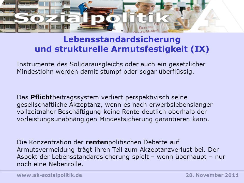 28. November 2011www.ak-sozialpolitik.de Lebensstandardsicherung und strukturelle Armutsfestigkeit (IX) Instrumente des Solidarausgleichs oder auch ei