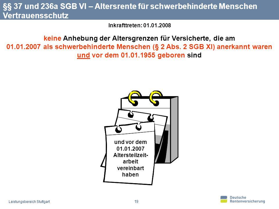 Leistungsbereich Stuttgart 19 keine Anhebung der Altersgrenzen für Versicherte, die am 01.01.2007 als schwerbehinderte Menschen (§ 2 Abs.
