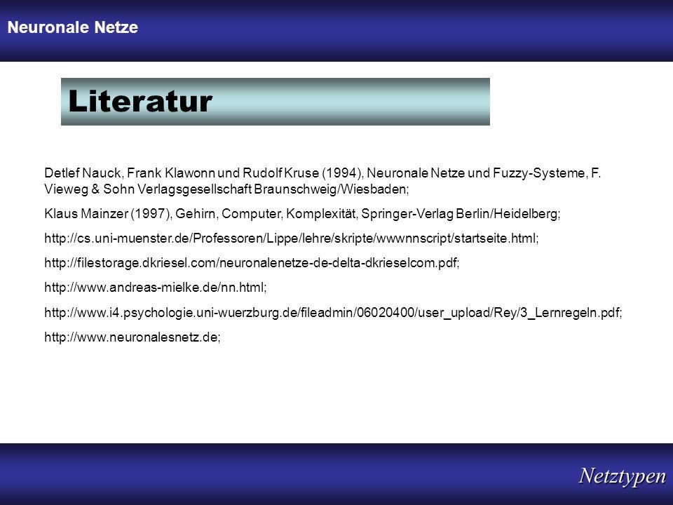 Literatur Detlef Nauck, Frank Klawonn und Rudolf Kruse (1994), Neuronale Netze und Fuzzy-Systeme, F. Vieweg & Sohn Verlagsgesellschaft Braunschweig/Wi