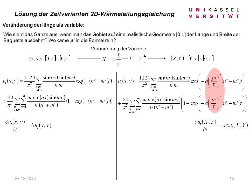 27.12.201310 Wie sieht das Ganze aus, wenn man das Gebiet auf eine realistische Geometrie [0,L] der Länge und Breite der Baguette ausdehnt.