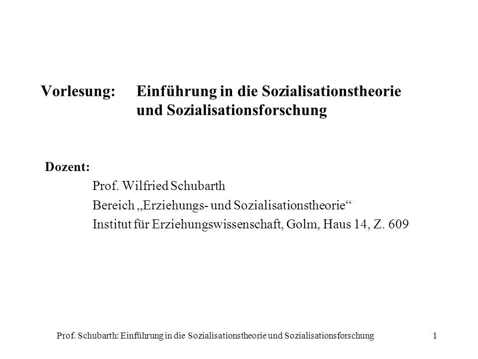 Prof. Schubarth: Einführung in die Sozialisationstheorie und Sozialisationsforschung1 Vorlesung: Einführung in die Sozialisationstheorie und Sozialisa