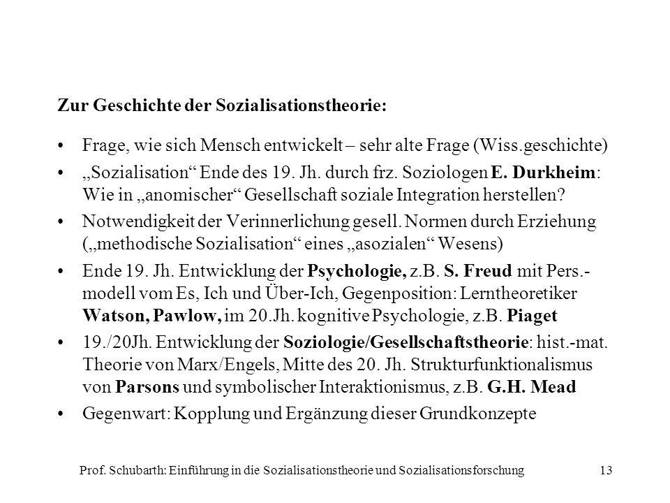 Prof. Schubarth: Einführung in die Sozialisationstheorie und Sozialisationsforschung13 Zur Geschichte der Sozialisationstheorie: Frage, wie sich Mensc