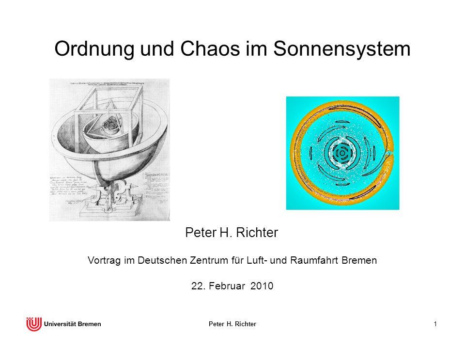 Peter H. Richter1 Ordnung und Chaos im Sonnensystem Peter H. Richter 22. Februar 2010 Vortrag im Deutschen Zentrum für Luft- und Raumfahrt Bremen