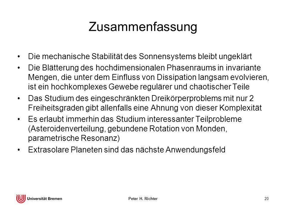 Peter H. Richter20 Zusammenfassung Die mechanische Stabilität des Sonnensystems bleibt ungeklärt Die Blätterung des hochdimensionalen Phasenraums in i