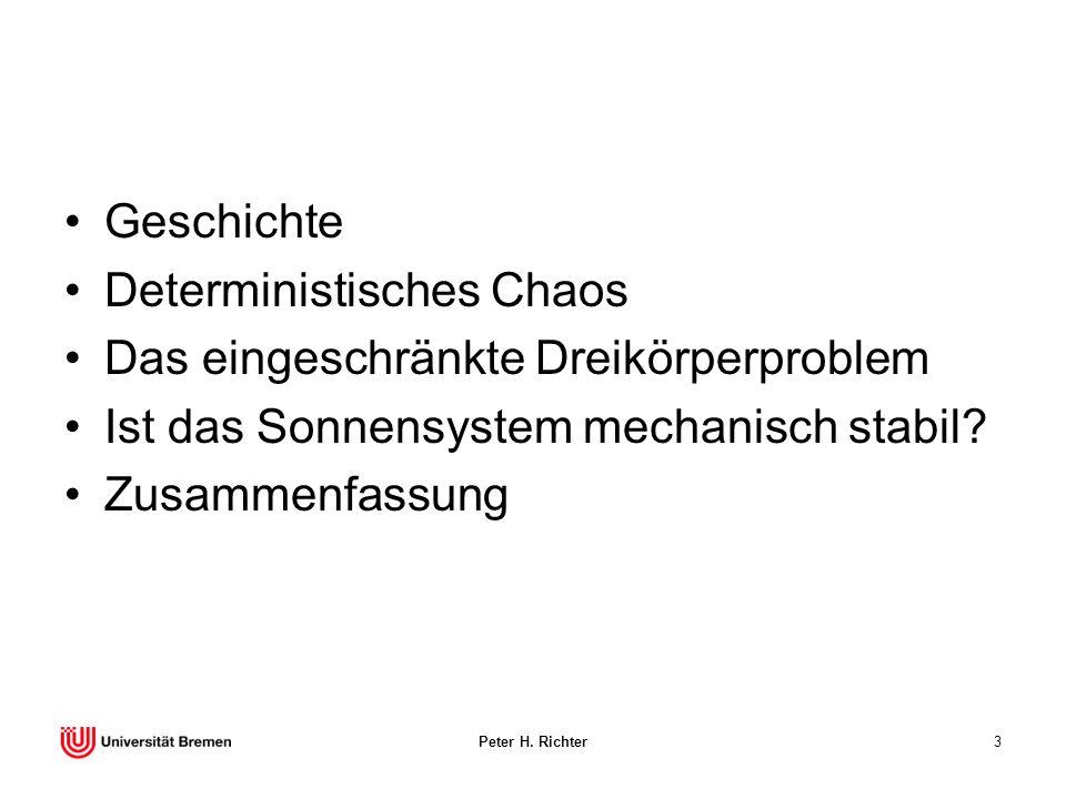Peter H. Richter3 Geschichte Deterministisches Chaos Das eingeschränkte Dreikörperproblem Ist das Sonnensystem mechanisch stabil? Zusammenfassung