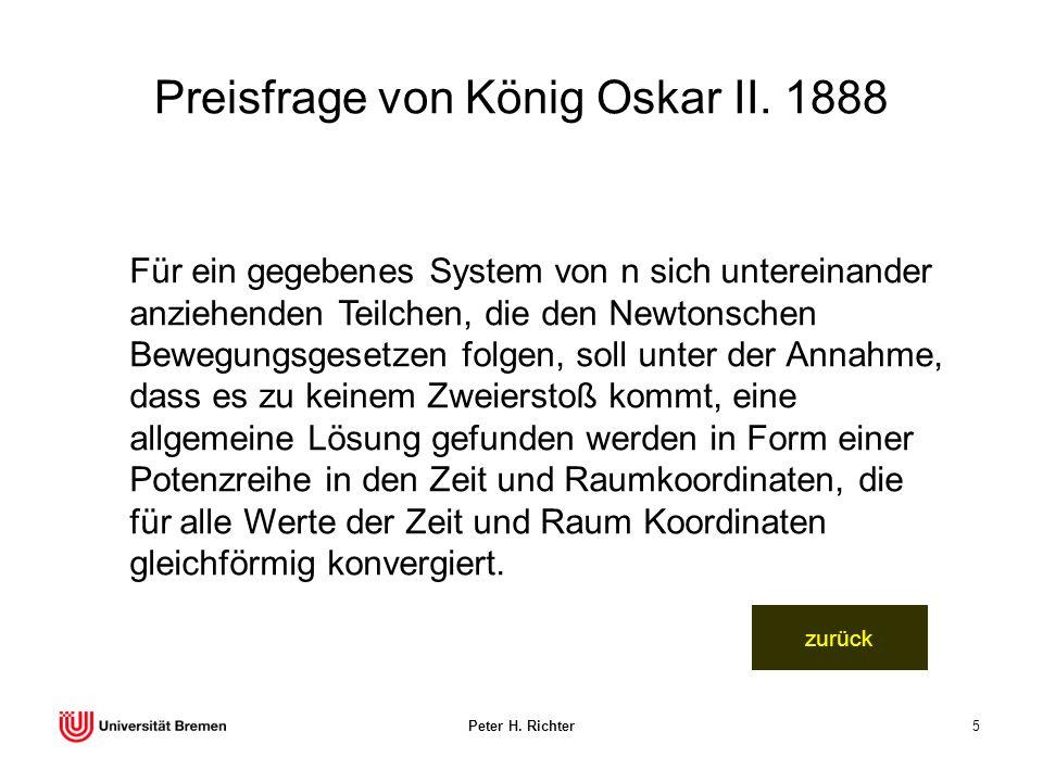 Peter H. Richter5 Preisfrage von König Oskar II. 1888 Für ein gegebenes System von n sich untereinander anziehenden Teilchen, die den Newtonschen Bewe