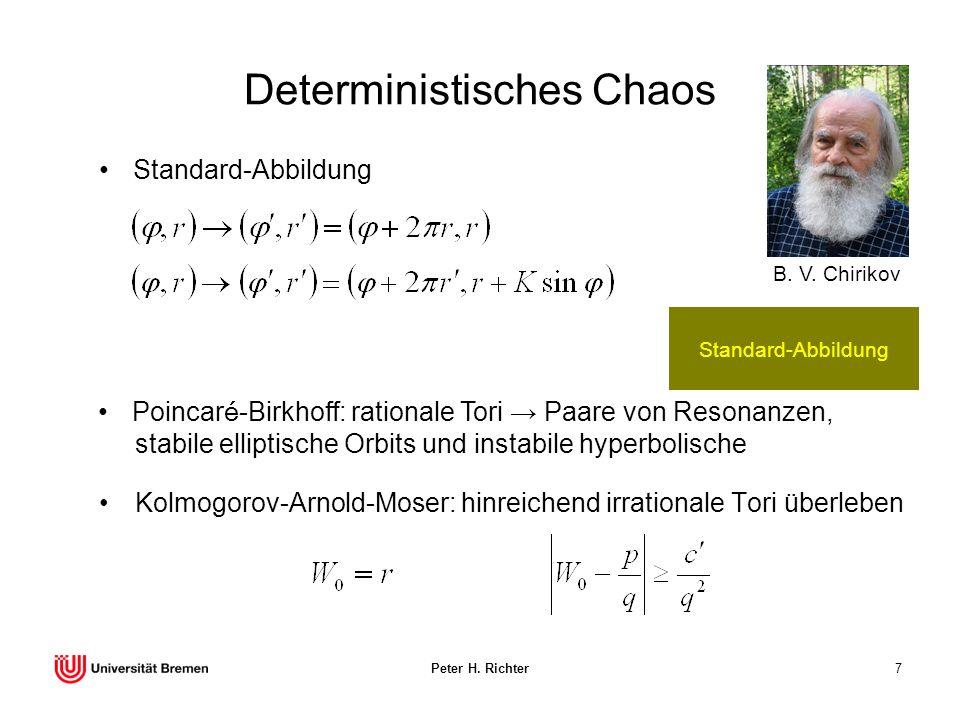 Peter H. Richter7 Deterministisches Chaos Kolmogorov-Arnold-Moser: hinreichend irrationale Tori überleben Standard-Abbildung Poincaré-Birkhoff: ration