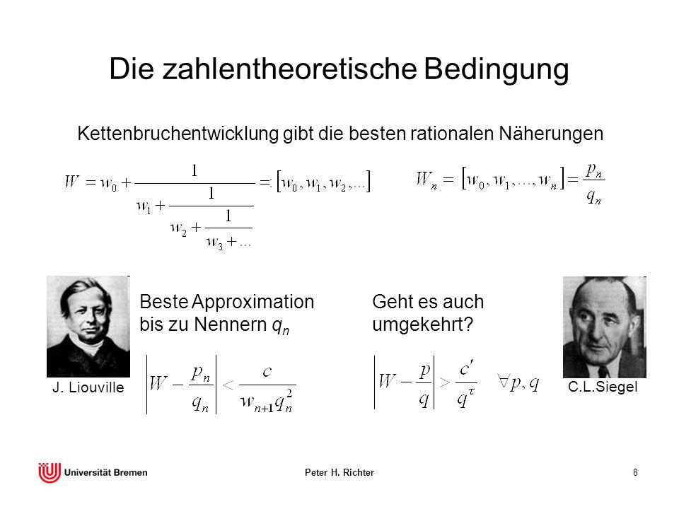Peter H. Richter8 Die zahlentheoretische Bedingung Kettenbruchentwicklung gibt die besten rationalen Näherungen Beste Approximation bis zu Nennern q n