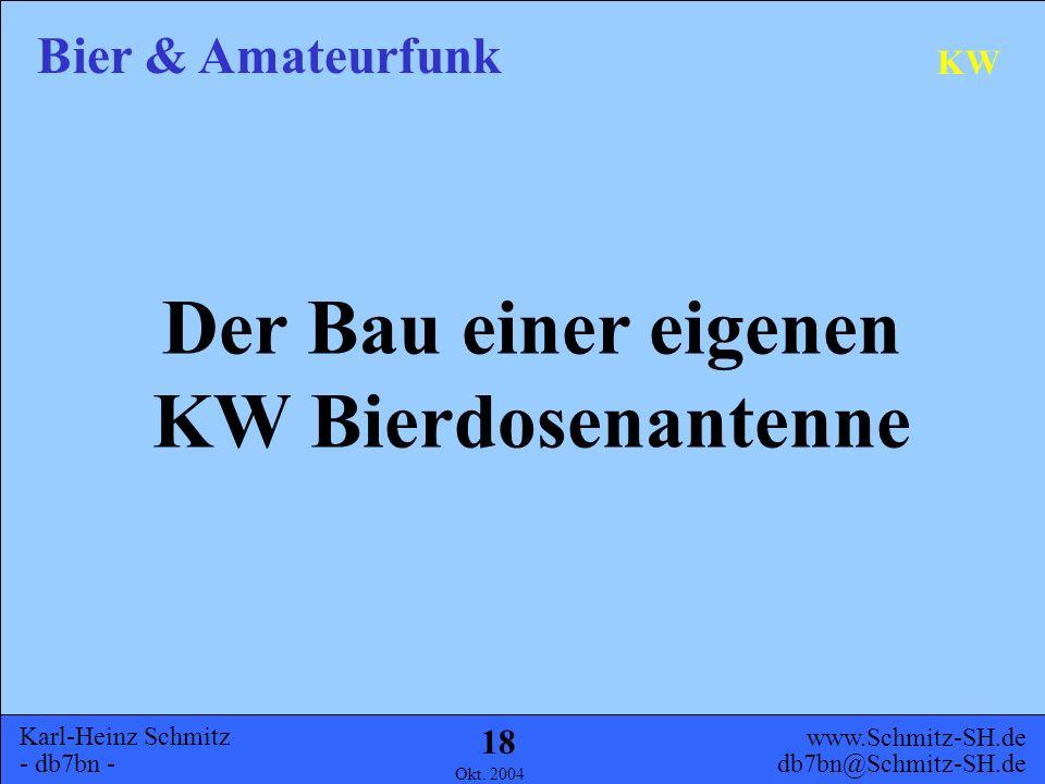 Karl-Heinz Schmitz - db7bn - Bier & Amateurfunk www.Schmitz-SH.de db7bn@Schmitz-SH.de Okt. 2004 17 KW Dieses erreicht man, indem eine Koaxleitung (RG-