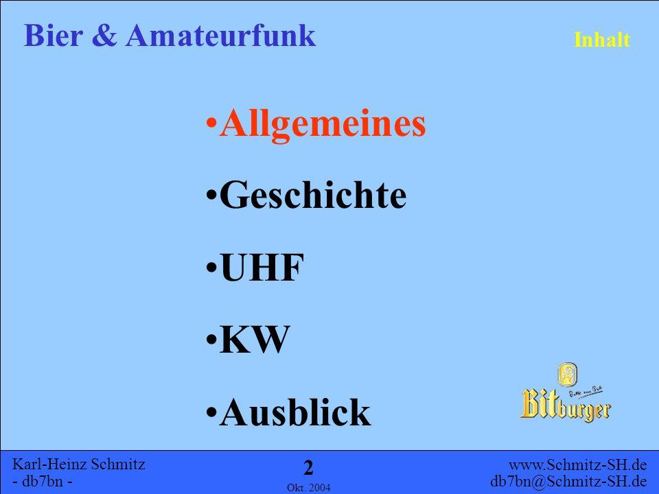 Karl-Heinz Schmitz - db7bn - Bier & Amateurfunk www.Schmitz-SH.de db7bn@Schmitz-SH.de Okt. 2004 1 Allgemeines Geschichte UHF KW Ausblick Inhalt