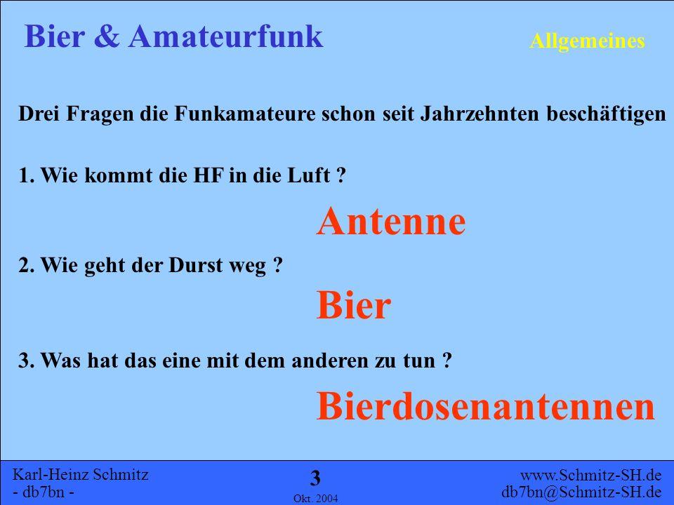 Karl-Heinz Schmitz - db7bn - Bier & Amateurfunk www.Schmitz-SH.de db7bn@Schmitz-SH.de Okt. 2004 2 Allgemeines Geschichte UHF KW Ausblick Inhalt